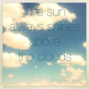 The sun always shines above the clouds