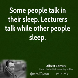 Some people talk in their sleep. Lecturers talk while other people ...