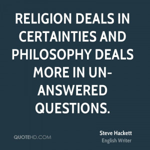 Religion deals in certainties and philosophy deals more in un-answered ...