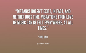 Distance doesn't exist, in fact, and neither does time. Vibrations ...