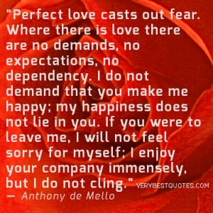 Perfect love casts out fear. Where there is love there are no demands ...
