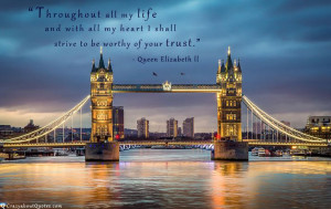 Location: Tower Bridge, London, England. Quote by Queen Elizabeth ll ...