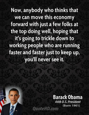 Now, anybody who thinks that we can move this economy forward with ...