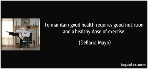 ... requires good nutrition and a healthy dose of exercise. - DeBarra Mayo