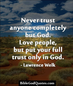 .com Never trust anyone completely but God. Love people ...
