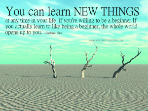 You can learn new things at any time in your life if you're willing ...