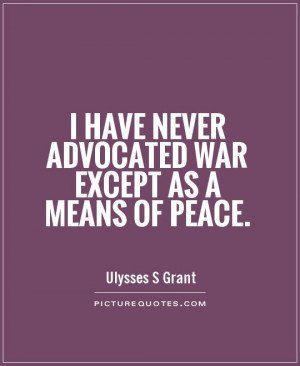 Peace Quotes War Quotes Ulysses S Grant Quotes