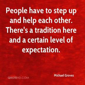 Michael Groves - People have to step up and help each other. There's a ...