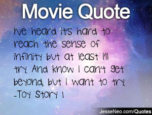... ll try. And know I can't get beyond, but I want to try. -Toy Story 1