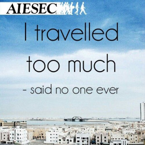 tavelled to much - said no one ever #quote #travel #aiesec