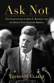Ask Not: The Inauguration of John F. Kennedy and the Speech That ...