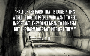 quote-T.-S.-Eliot-half-of-the-harm-that-is-done-92066.png
