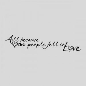 all_because_two_people_fell_in_love__love_wall_quotes_words_sayings ...