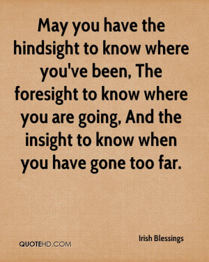 May you have the hindsight to know where you've been, The foresight to ...
