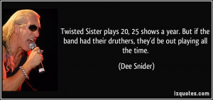 Twisted Sister plays 20, 25 shows a year. But if the band had their ...