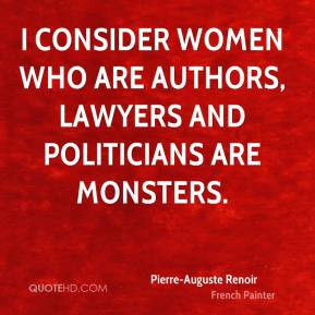 Pierre-Auguste Renoir - I consider women who are authors, lawyers and ...