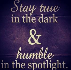 Always be true & humble
