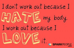 Quote - I don't work out because I hate my body. I work out ...