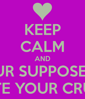 KEEP CALM AND DON'T LET YOUR SUPPOSED BEST FRIEND DATE YOUR CRUSH