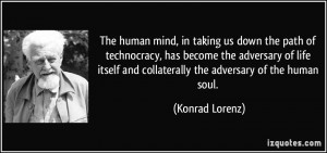 The human mind, in taking us down the path of technocracy, has become ...