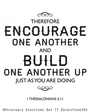 Therefore, encourage one another and build one another up just as you ...