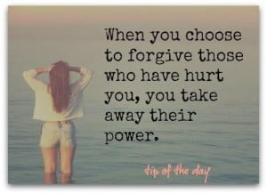 When you choose to forgive those who have hurt you, you take away ...