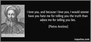 ... hate me for telling you the truth than adore me for telling you lies