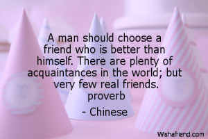 man should choose a friend who is better than himself. There are ...