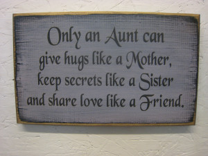Being An Aunt Quotes Sayings Only an aunt can give hugs
