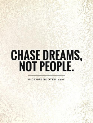 Dreams Quotes People Quotes Chase Your Dreams Quotes