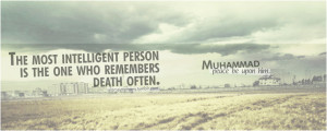 ... one who remembers death often. - Prophet Muhammad, peace be upon him