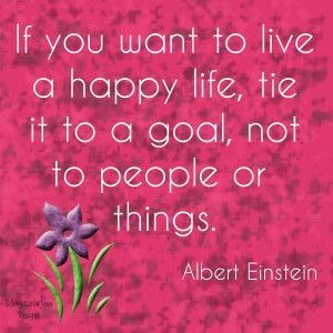 ... Life, Tie It To a Goal, Not To People Or Things - Happiness Quote
