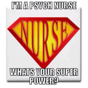 love being a psych nurse making a difference in patient's lives.