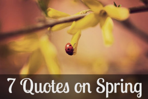 Spring Is Coming Quotes 7 quotes on spring