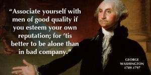 George Washington quote associate yourself with men of good quality if ...