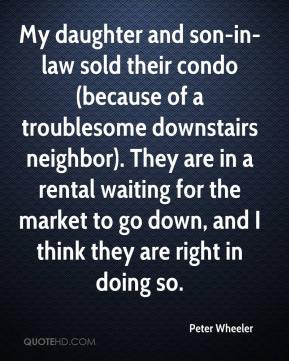 peter-wheeler-quote-my-daughter-and-son-in-law-sold-their-condo-becaus ...
