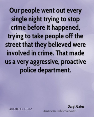 ... in crime. That made us a very aggressive, proactive police department
