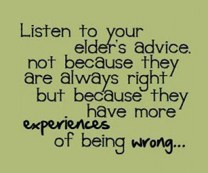 Quotes : Listen To Your Elders Advice Not Because There Always Right ...