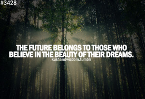 ... To Those Who Beleive In The Beauty Of Their Dreams - Achievement Quote