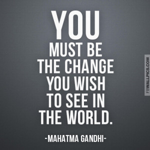 Mahatma Gandhi Be The Change Wisdom Quote Picture