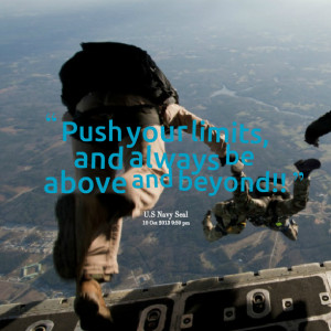 Quotes Picture: push your limits, and always be above and beyond!!