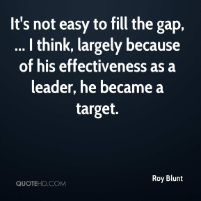 Roy Blunt - It's not easy to fill the gap, ... I think, largely ...
