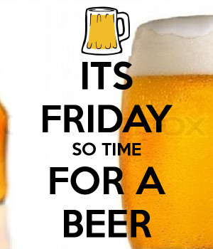 Beer Friday Its friday so time for a beer