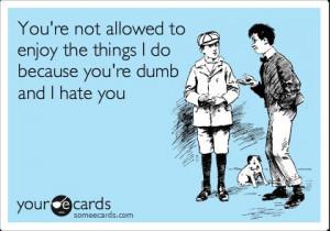 dumb, ecards, funny, hate, lol