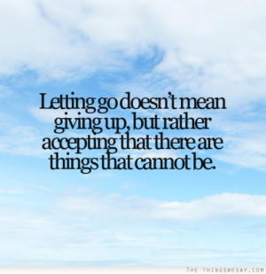 Letting go doesn't mean giving up but rather accepting that there are ...