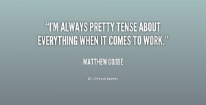 always pretty tense about everything when it comes to work.""