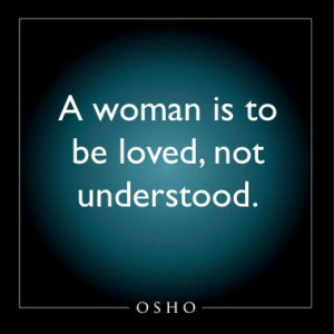 ... Women, Woman, Favorite Quotes, Understood Osho, Osho Quotes, Osho Love