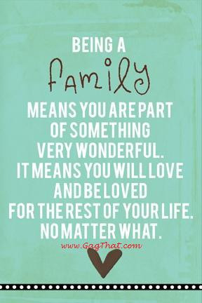 Family always loves you no matter what!