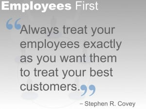 Quote - Treat Employees like best customers.