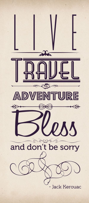 , Travel, Adventure, Bless, and Don't be Sorry.